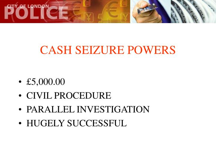 CASH SEIZURE POWERS