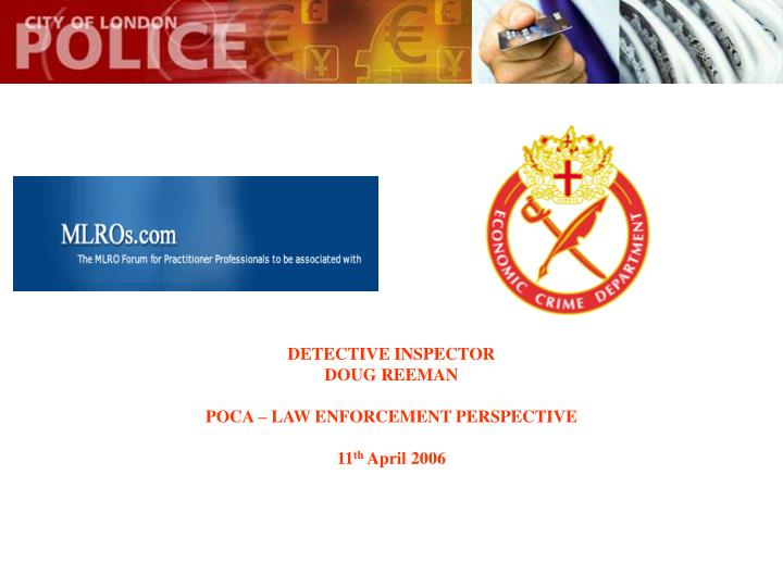 Detective inspector doug reeman poca law enforcement perspective 11 th april 2006