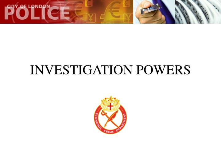 INVESTIGATION POWERS