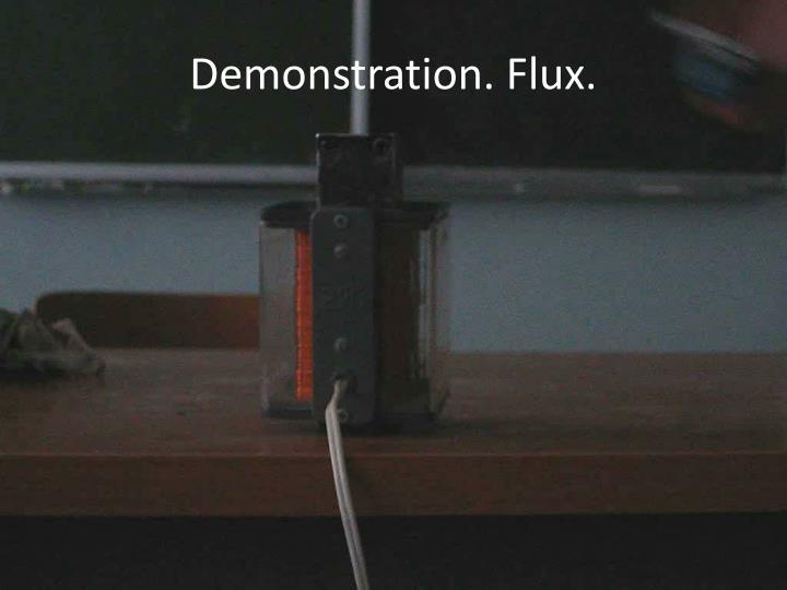 Demonstration. Flux.