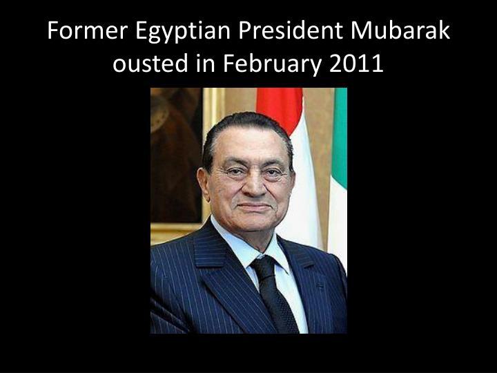 Former Egyptian President Mubarak ousted in February 2011