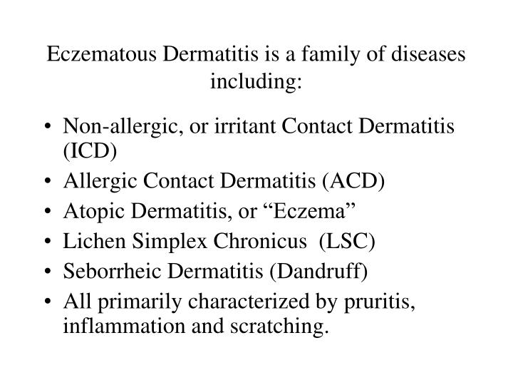 Eczematous Dermatitis is a family of diseases including: