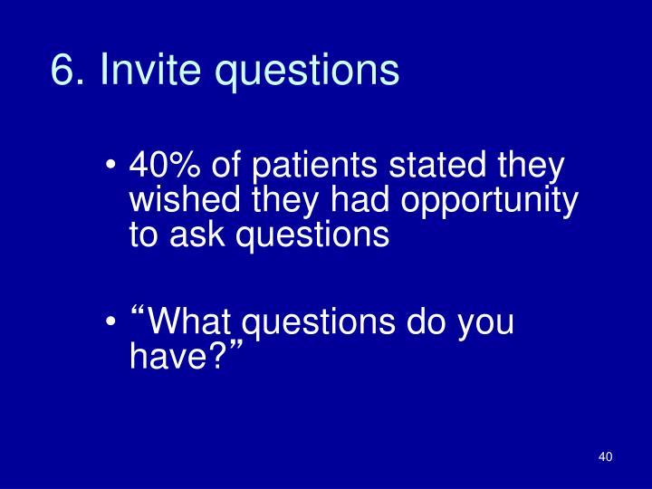 6. Invite questions