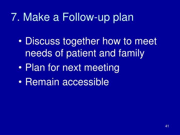 7. Make a Follow-up plan