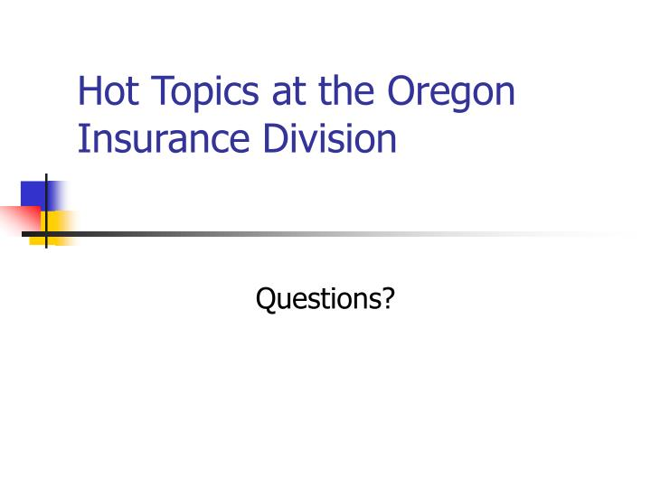 Hot Topics at the Oregon Insurance Division