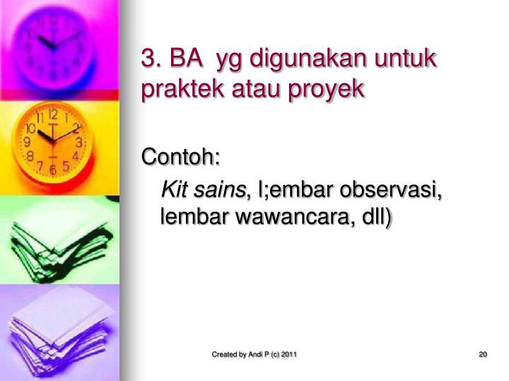 3. BA  yg digunakan untuk praktek atau proyek