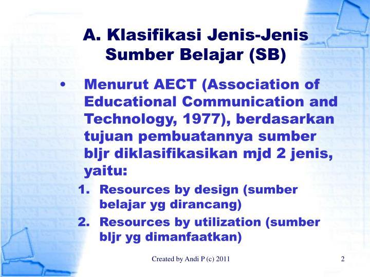 Menurut AECT (Association of Educational Communication and Technology, 1977), berdasarkan tujuan pembuatannya sumber bljr diklasifikasikan mjd 2 jenis, yaitu: