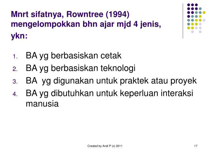 Mnrt sifatnya, Rowntree (1994) mengelompokkan bhn ajar mjd 4 jenis, ykn: