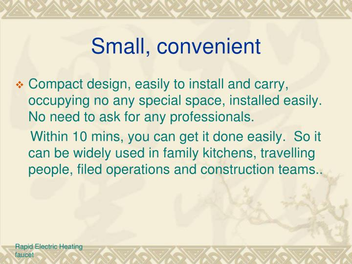 Small, convenient