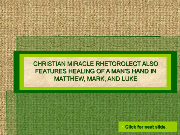 CHRISTIAN MIRACLE RHETOROLECT ALSO FEATURES HEALING OF A MAN'S HAND IN MATTHEW, MARK, AND LUKE