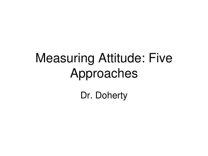 Measuring Attitude: Five Approaches