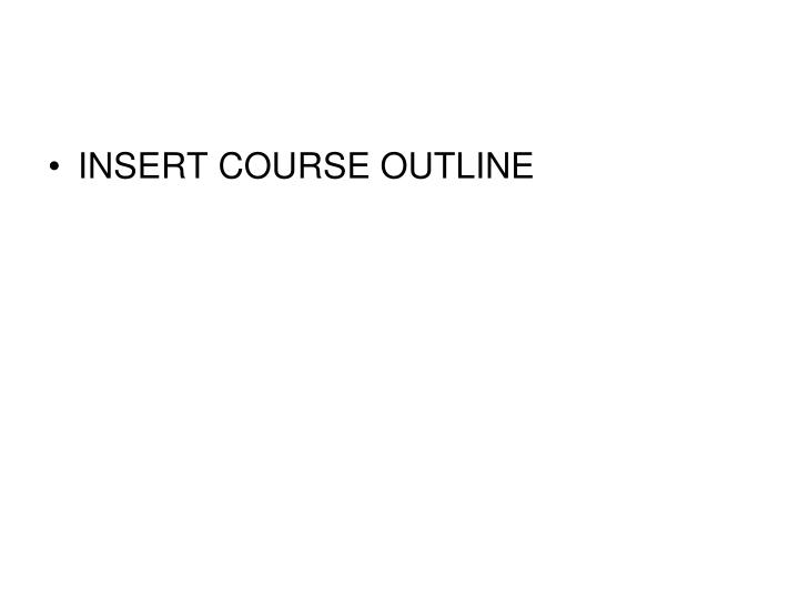 INSERT COURSE OUTLINE