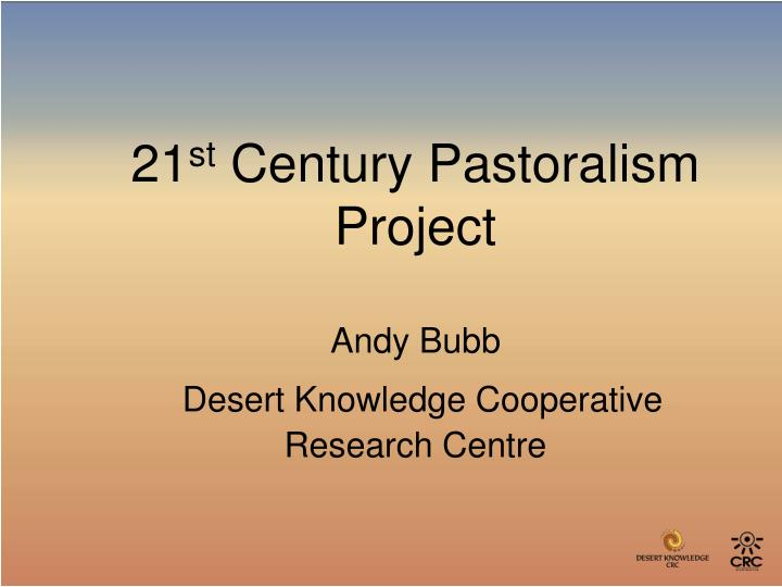 21 st century pastoralism project andy bubb desert knowledge cooperative research centre