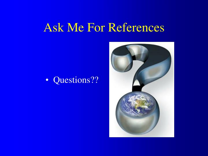 Ask Me For References