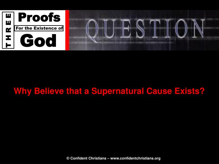 Why Believe that a Supernatural Cause Exists?