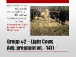 group 2 light cows avg pregnant wt 1411