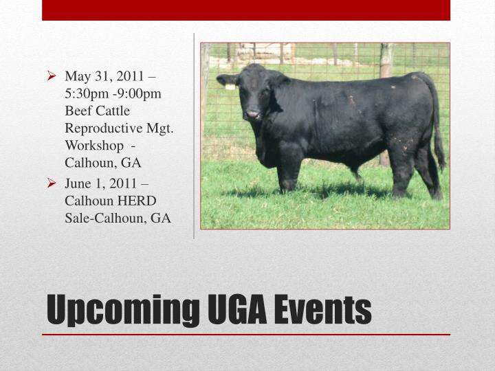 May 31, 2011 – 5:30pm -9:00pm  Beef Cattle Reproductive Mgt. Workshop  -  Calhoun, GA