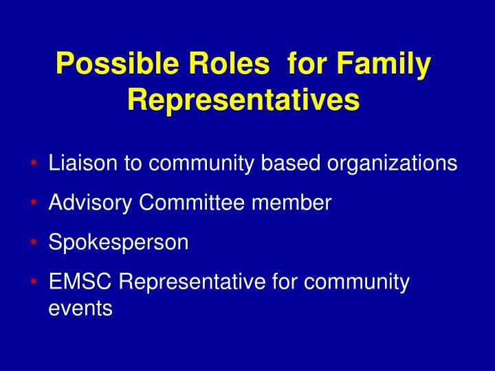 Possible Roles  for Family Representatives