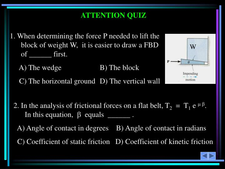1. When determining the force P needed to lift the block of weight W,  it is easier to draw a FBD of ______ first.