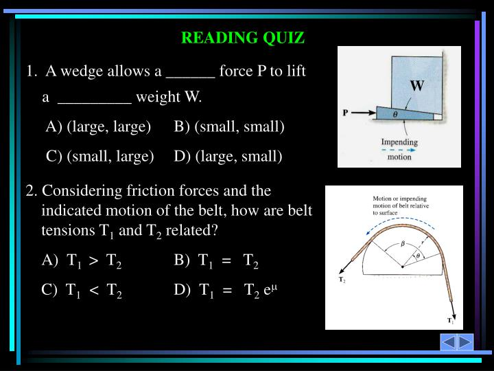 1.  A wedge allows a ______ force P to lift