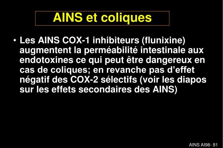 Les AINS COX-1 inhibiteurs (flunixine) augmentent la perméabilité intestinale aux endotoxines ce qui peut être dangereux en cas de coliques; en revanche pas d'effet négatif des COX-2 sélectifs (voir les diapos sur les effets secondaires des AINS)