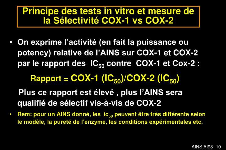 On exprime l'activité (en fait la puissance ou potency) relative de l'AINS sur COX-1 et COX-2 par le rapport des  IC