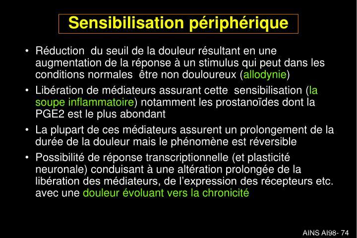 Réduction  du seuil de la douleur résultant en une augmentation de la réponse à un stimulus qui peut dans les conditions normales  être non douloureux (