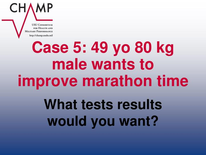Case 5: 49 yo 80 kg male wants to