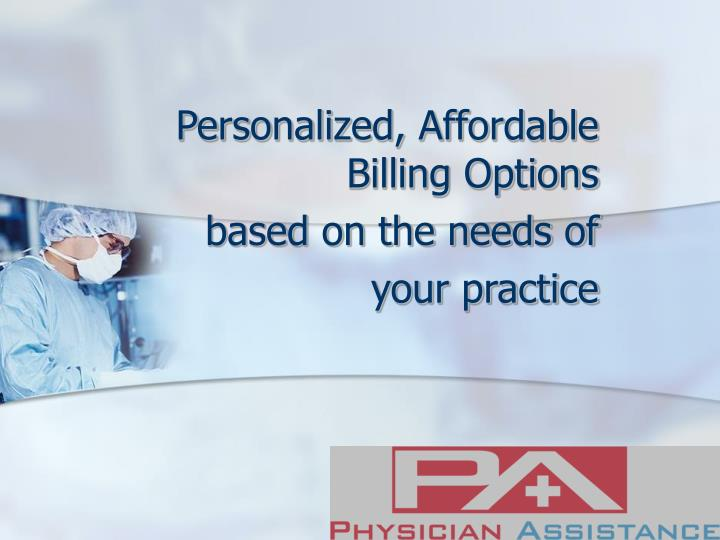 Personalized affordable billing options based on the needs of your practice