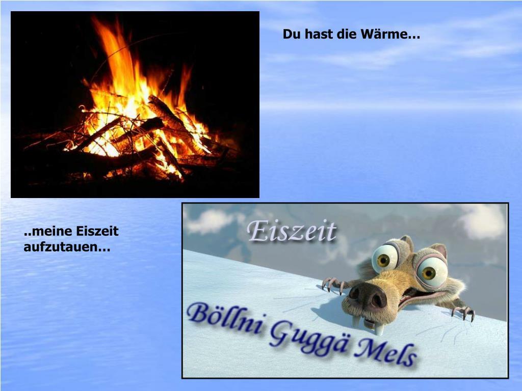 Du hast die Wärme…