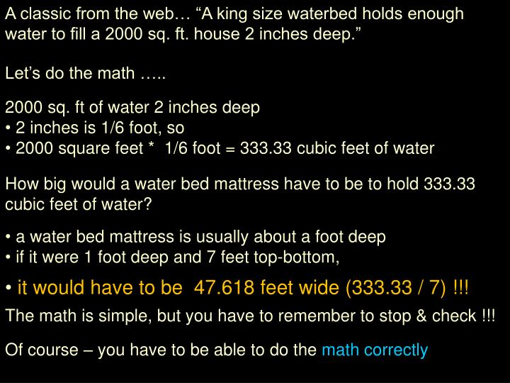 "A classic from the web… ""A king size waterbed holds enough water to fill a 2000 sq. ft. house 2 inches deep."""