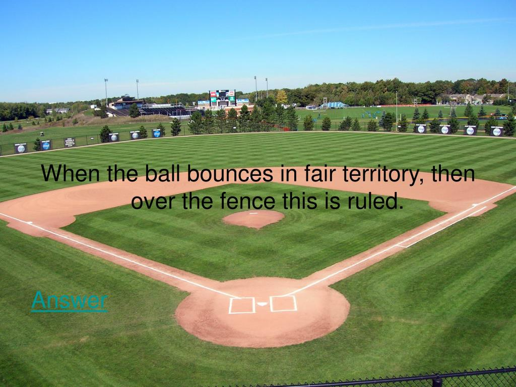 When the ball bounces in fair territory, then  over the fence this is ruled.