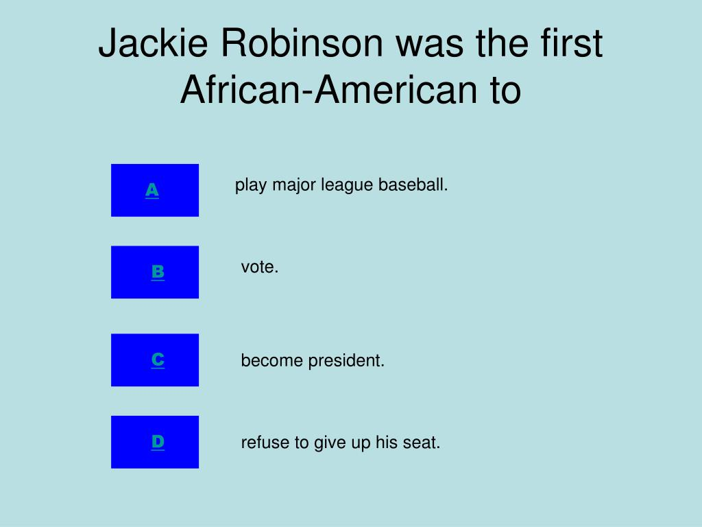 Jackie Robinson was the first African-American to
