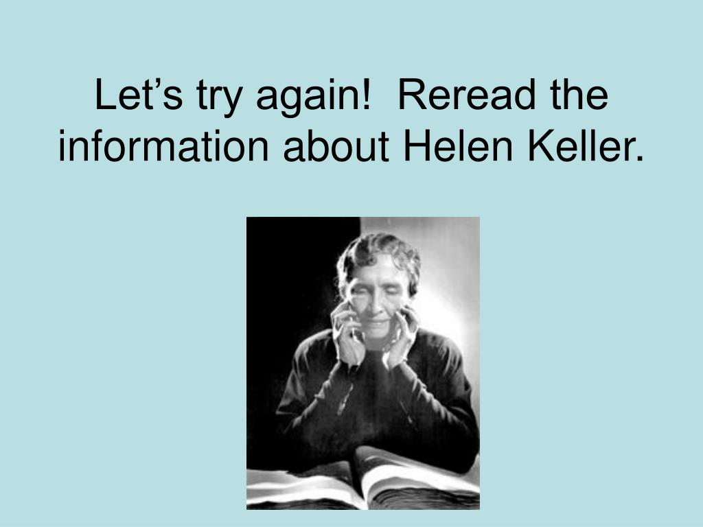 Let's try again!  Reread the information about Helen Keller.