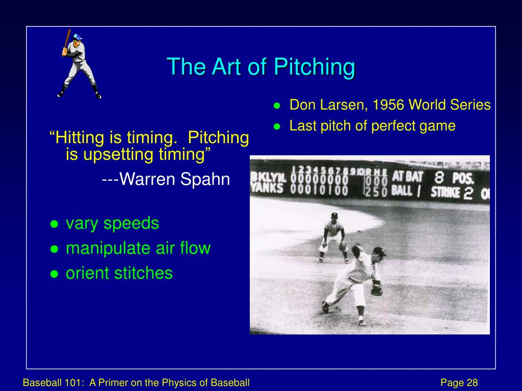 """Hitting is timing.  Pitching is upsetting timing"""
