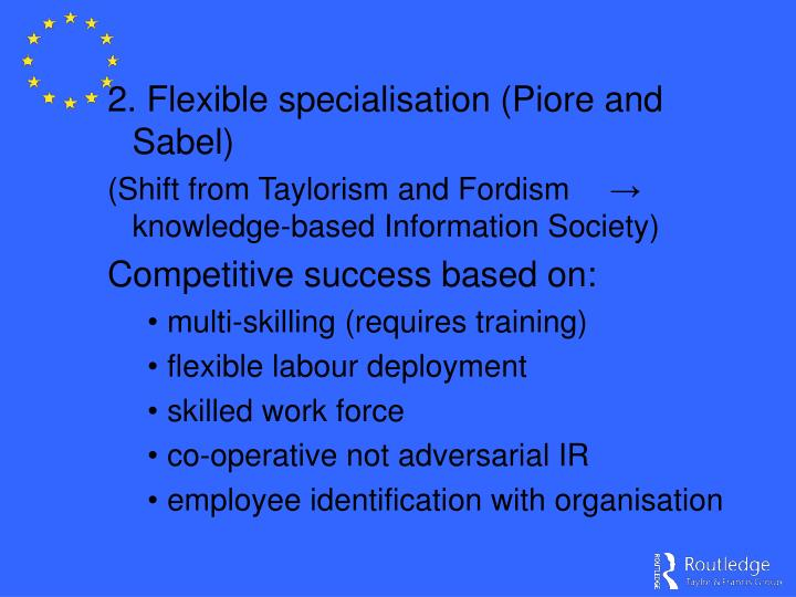 2. Flexible specialisation (Piore and Sabel)
