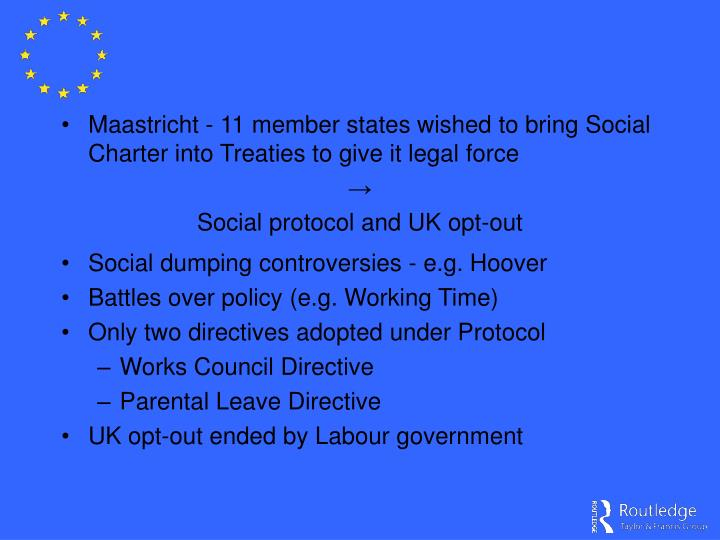 Maastricht - 11 member states wished to bring Social Charter into Treaties to give it legal force