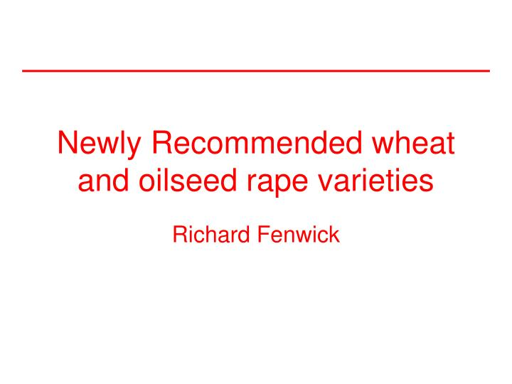 Newly recommended wheat and oilseed rape varieties