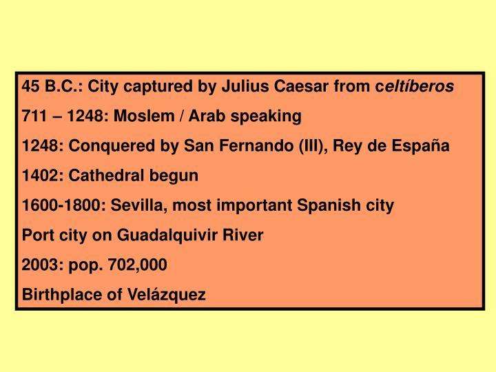 45 B.C.: City captured by Julius Caesar from c