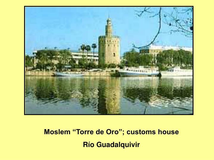 "Moslem ""Torre de Oro""; customs house"