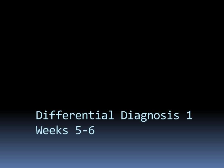 differential diagnosis 1 weeks 5 6