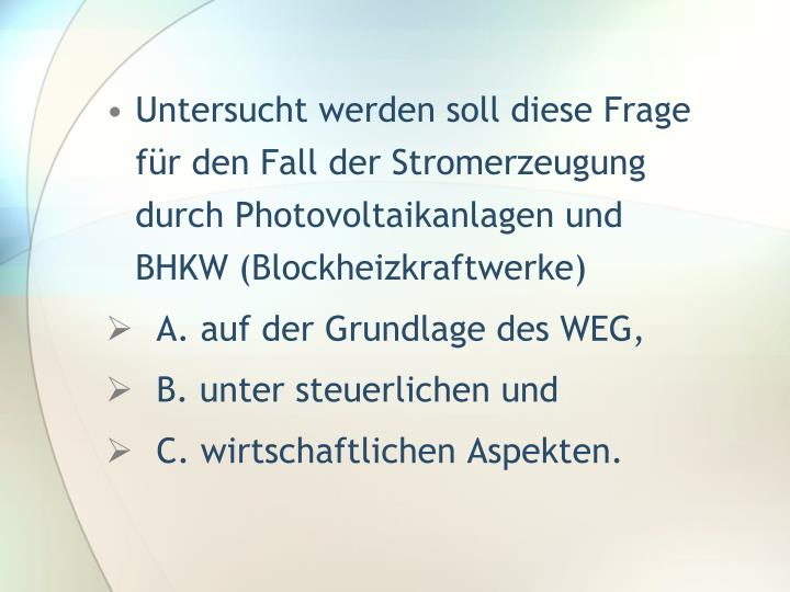 Untersucht werden soll diese Frage für den Fall der Stromerzeugung durch Photovoltaikanlagen und BHKW (Blockheizkraftwerke)