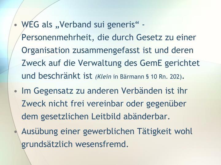 """WEG als """"Verband sui generis"""" -  Personenmehrheit, die durch Gesetz zu einer Organisation zusammengefasst ist und deren Zweck auf die Verwaltung des GemE gerichtet und beschränkt ist"""