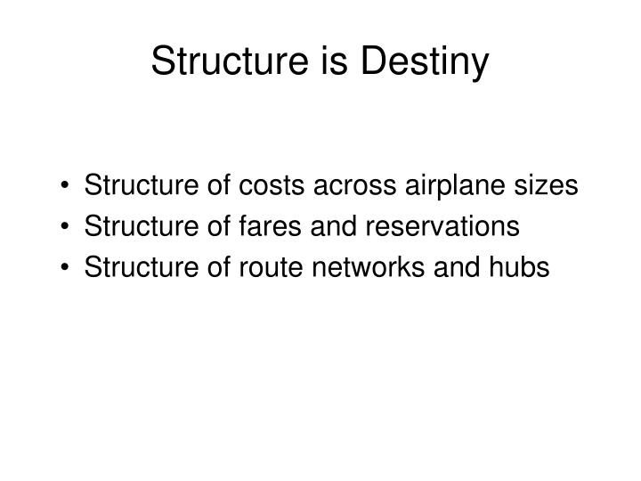Structure is destiny