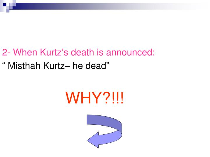2- When Kurtz's death is announced: