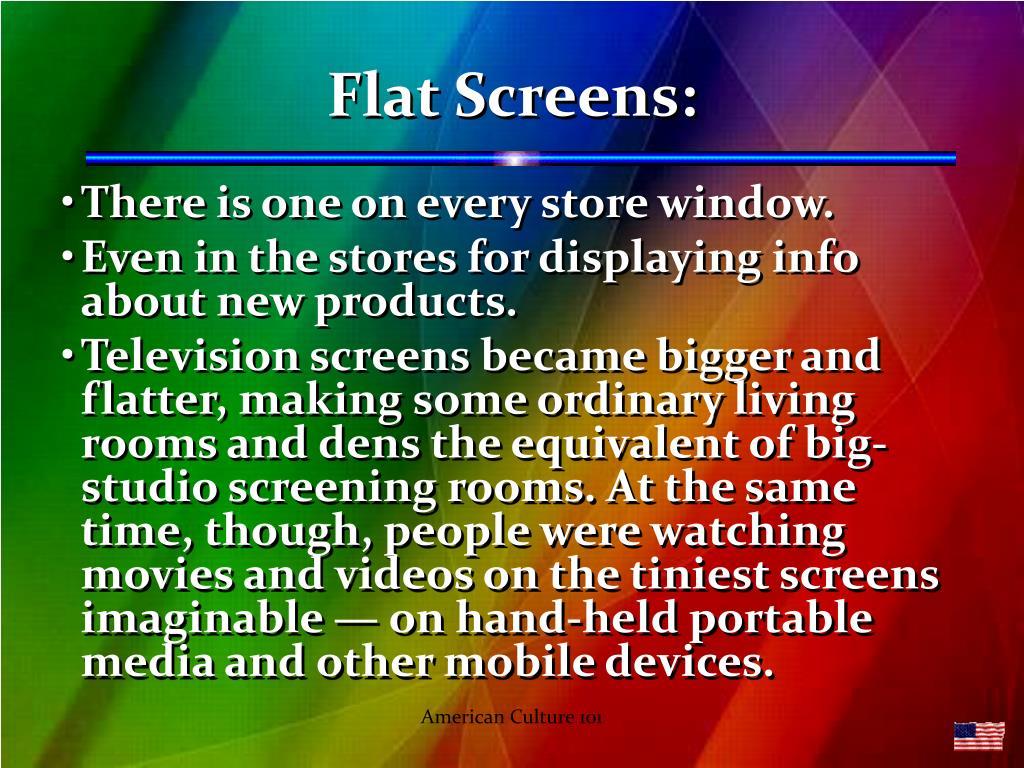 Flat Screens: