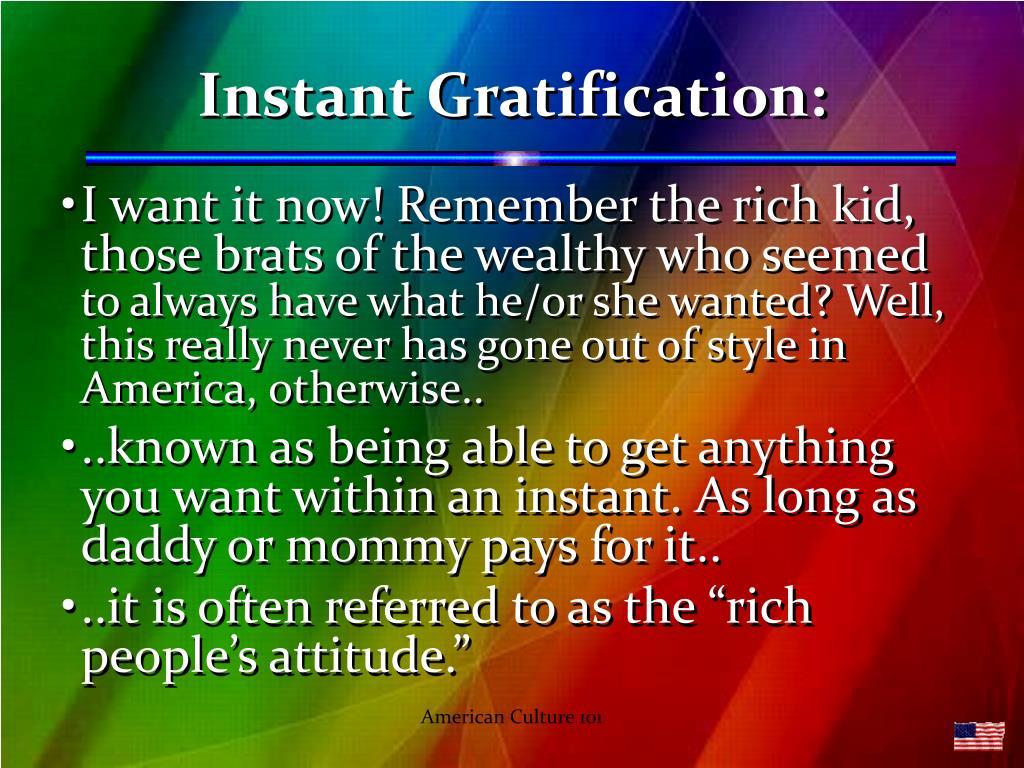 Instant Gratification: