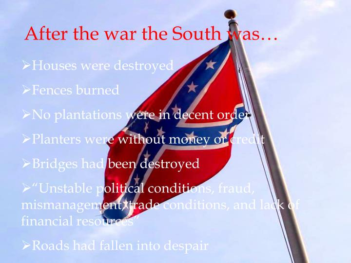 After the war the South was…