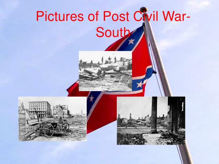 Pictures of Post Civil War- South