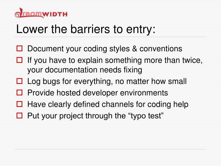Lower the barriers to entry: